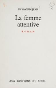 Raymond Jean - La femme attentive.