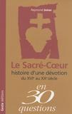 Raymond Jonas - Le Sacré-Coeur - Histoire d'une dévotion du XVIe siècle au XXe siècle.