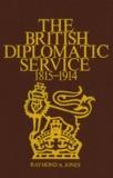 Raymond Jones - The British Diplomatic Service - 1815-1914.