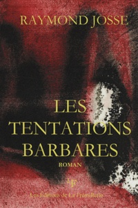 Raymond Josse - Les tentations barbares.