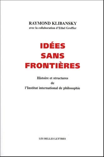 Raymond Klibansky et Ethel Groffier - Idées sans frontières - Histoires et structures de l'Institut international de philosophie.