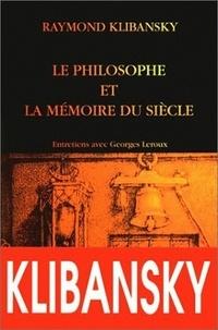 Raymond Klibansky - LE PHILOSOPHE ET LA MEMOIRE DU SIECLE. - Tolérance,liberté et philosophie : entretien avec Georges Leroux.