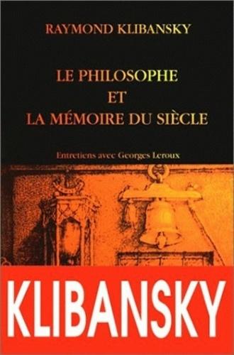 LE PHILOSOPHE ET LA MEMOIRE DU SIECLE.. Tolérance,liberté et philosophie : entretien avec Georges Leroux