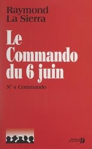 Raymond La Sierra et Maurice Chauvet - Le commando du 6 juin - Document.