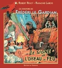 Raymond Labois et Robert Rigot - Les aventures de Frédéri le Gardian Tome 4 : Le signe de l'oiseau de feu.