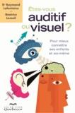 Raymond Lafontaine et Béatrice Lessoil - Etes-vous auditif ou visuel ? - Pour mieux connaître ses enfants et soi-même.