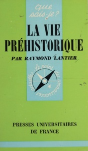 Raymond Lantier - La vie préhistorique.