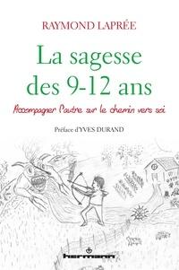 Raymond Laprée - La sagesse des 9-12 ans - Accompagner l'autre sur le chemin vers soi.
