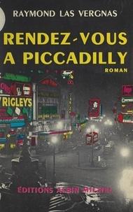 Raymond Las Vergnas - Rendez-vous à Piccadilly.