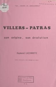 Raymond Lazzarotti - Villers-Patras - Son origine, son évolution.