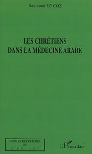 Raymond Le Coz - Les chrétiens dans la médecine arabe.