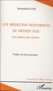 Raymond Le Coz - Les médecins nestoriens au Moyen Age - Les maîtres des Arabes.