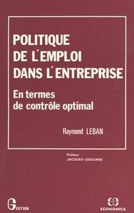 Raymond Leban et Jacques Lesourne - Politique de l'emploi dans l'entreprise : en termes de contrôle optimal.