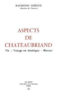 Raymond Lebègue - Aspects de Chateaubriand - Vie - Voyage en Amérique - Œuvres.