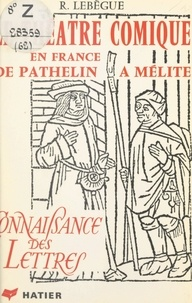Raymond Lebègue et Paul Hazard - Le théâtre comique en France, de Pathelin à Mélite.