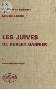 Raymond Lebègue - Les Juives, de Robert Garnier.