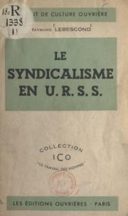 Raymond Lebescond et  Institut de culture ouvrière - Le syndicalisme en U.R.S.S..