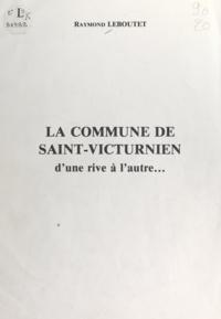Raymond Leboutet et Maurice Robert - La commune de Saint-Victurnien - D'une rive à l'autre....