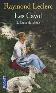 Raymond Leclerc - Les Cayol Tome 2 : Coeur de chêne.