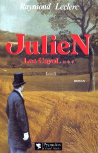Raymond Leclerc - Les Cayol Tome 3 : Julien.