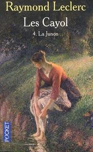 Raymond Leclerc - Les Cayol Tome 4 : La Junon.