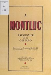 Raymond Léculier et Alice Joly - À Montluc, prisonnier de la Gestapo - Souvenirs de Raymond Leculier, 25 novembre 1943-25 août 1944.