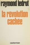 Raymond Ledru - La Révolution cachée.