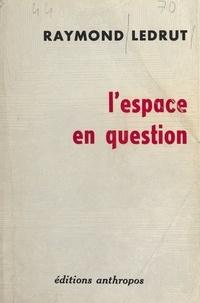 Raymond Ledrut - L'espace en question - Ou Le nouveau monde urbain.
