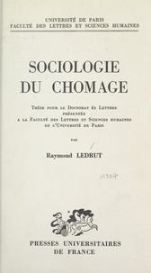 Raymond Ledrut - Sociologie du chômage - Thèse pour le Doctorat ès lettres présentée à la Faculté des lettres et sciences humaines de l'Université de Paris.