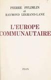 Raymond Legrand-Lane et Pierre Pflimlin - L'Europe communautaire.
