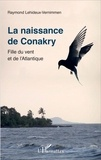 Raymond Lehideux-Vernimmen - La naissance de Conakry - Fille du vent et de l'Atlantique.