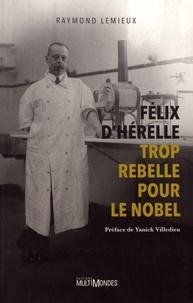Raymond Lemieux - Félix d'Hérelle, trop rebelle pour le Nobel.