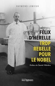 Téléchargement gratuit ebook format pdf Félix d'Hérelle, trop rebelle pour le Nobel en francais