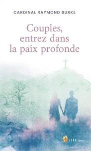Raymond Leo Burke - Couples, entrez dans la paix profonde !.