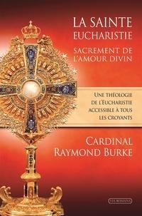 Raymond Leo Burke - La sainte Eucharistie, sacrement de l'amour divin.
