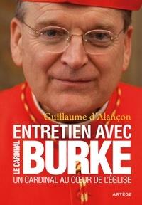 Raymond Leo Burke et Guillaume d' Alançon - Un cardinal au coeur de l'Eglise - Entretien avec le Cardinal Burke.