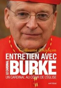 Raymond Leo Burke et Guiilaume d' Alançon - Un cardinal au coeur de l'Eglise - Entretiens.
