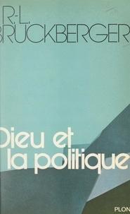 Raymond-Léopold Bruckberger - Dieu et la politique.