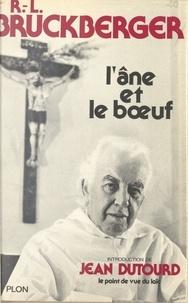 Raymond-Léopold Bruckberger et Jean Dutourd - L'âne et le bœuf.