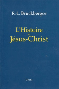 Raymond-Léopold Bruckberger - L'Histoire de Jésus-Christ - Edition 1992.