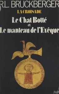 Raymond-Léopold Bruckberger - La croisade (1). Le chat botté et le manteau de l'évêque.