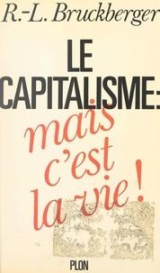 Raymond-Léopold Bruckberger - Le capitalisme : mais c'est la vie !.