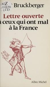 Raymond-Léopold Bruckberger - Lettre ouverte à ceux qui ont mal à la France.