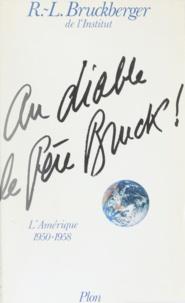 Raymond-Léopold Bruckberger - Mémoires  / R.-L. Bruckberger,...  Tome 3 - Au diable le Père Bruck !, L'Amérique, 1950-1958.