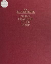 Raymond-Léopold Bruckberger et Paul Durand - Saint François et le loup.