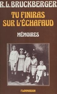 Raymond-Léopold Bruckberger - Tu finiras sur l'échafaud - Mémoires.