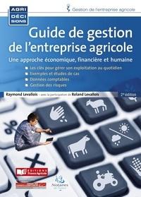 Raymond Levallois et Roland Levallois - Guide de gestion de l'entreprise agricole - Une approche économique, financière et humaine.