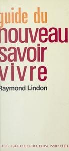 Raymond Lindon - Guide du nouveau savoir-vivre.