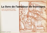 Raymond Lindon et Jacques Ostier - Le livre de l'amateur de fromages.