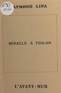 Raymond Lipa - Miracle à Toulah ou Le prix d'une âme.
